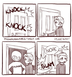 In the comic, there is a knock at the door and a smiling character labeled Dysphoria appears when it is opened. The guy opening it slams the door nonchalently while saying Nope.