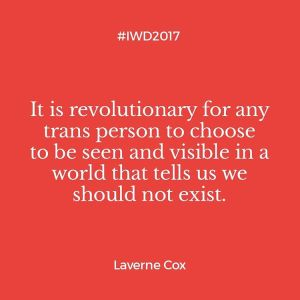 A quote from Laverne Cox that reads It is revolutionary for any trans person to choose to be seen and visible in a world that tells us we should not exist.
